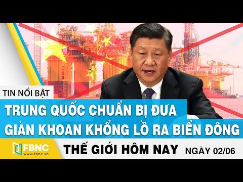 Tin thế giới mới nhất ngày 2/6   Trung Quốc chuẩn bị đưa giàn khoa khổng lồ ra biển Đông   FBNC