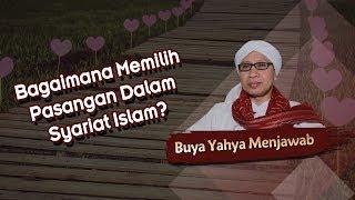 Download Bagaimana Memilih Pasangan Dalam Syariat Islam? - Buya Yahya Menjawab Mp3