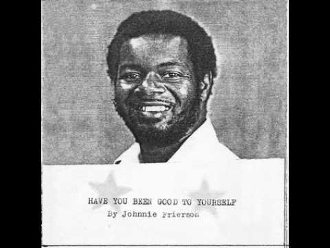 Johnnie Frierson –  Have You Been Good To Yourself