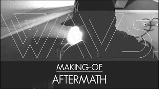 Ways. - Making Of - AFTERMATH
