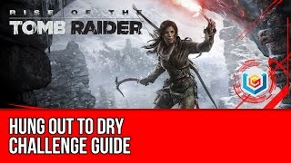 Rise of the Tomb Raider - Hung Out to Dry Challenge Guide (Geothermal Valley)