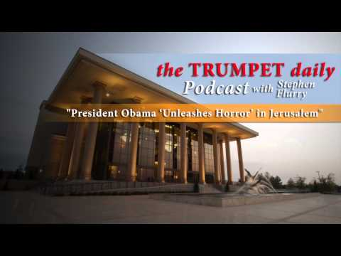President Obama 'Unleashes Horror' in Jerusalem - The Trumpet Daily