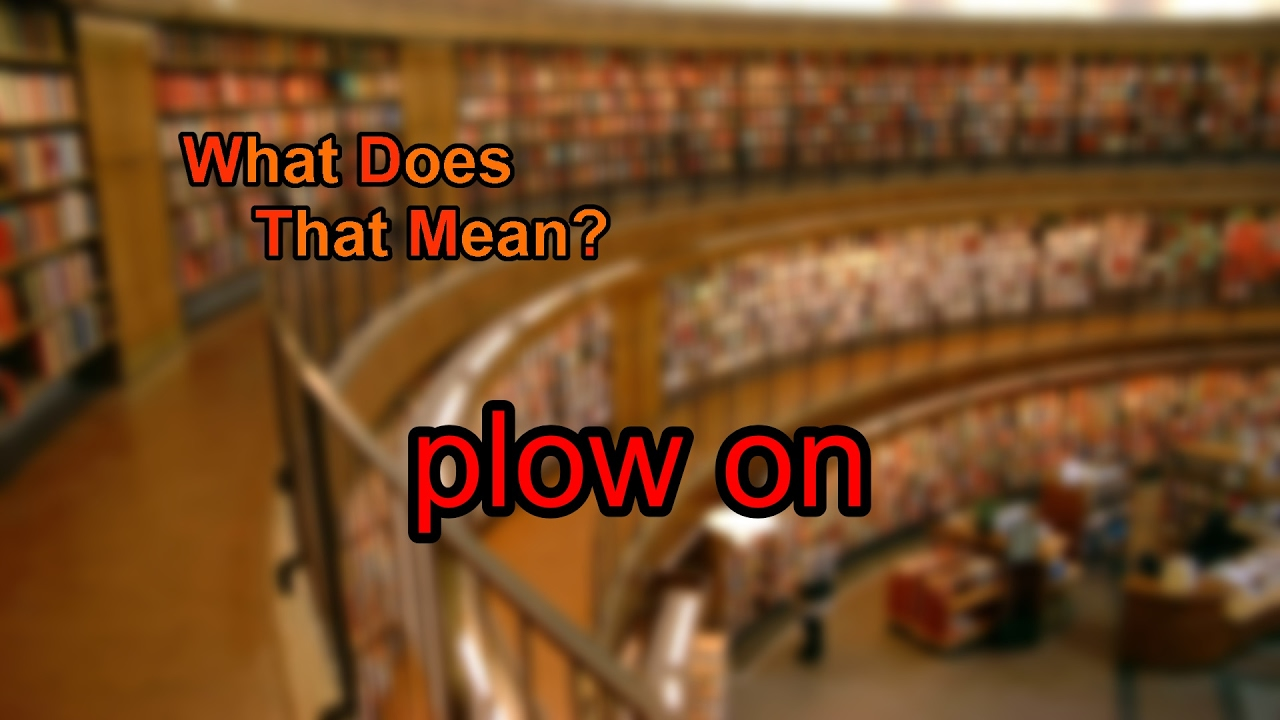 That mean the plow