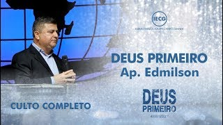 Culto Completo - Santa Ceia - Deus Primeiro - Ap. Edmilson - 19h - IECG