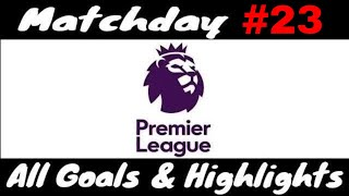 #EPL - PREMlER LEAGUE Goals & Highlights - Matchday 23 HD