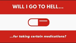 Will I go to hell for taking medications?