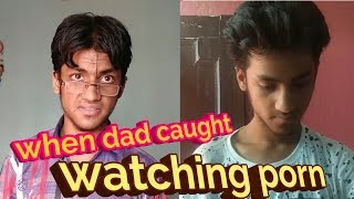 """When your dad caught you watching """"porn""""  Kapil Nailwal """
