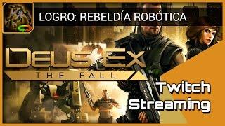 "■ Deus Ex: The Fall | LOGRO ""Rebeldía robótica"""