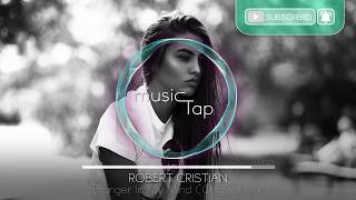 Download Robert Cristian - Stranger In My Mind (Original Mix) Mp3 and Videos