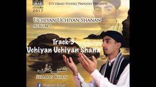 Track 3 Uchiyan Uchiyan Shanan Shamas Khan Debut Album