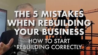 The 5 Mistakes When Rebuilding Your Business