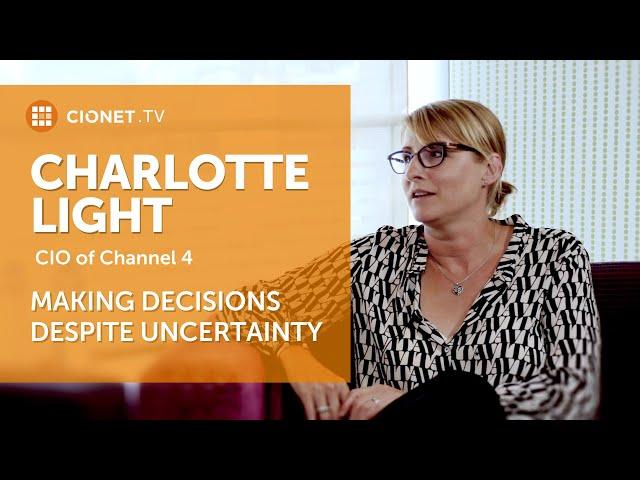 Charlotte Light – CIO of Channel 4 – Making decisions despite uncertainty