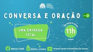 UMA ENTREGA TOTAL   Conversa e Oração ON com Rev. Marcio Cleib    25/06/2021