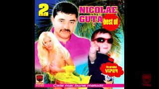 Nicolae Guta - Tot ce am mai scump pe lume