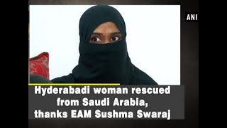 Hyderabadi woman rescued from Saudi Arabia, thanks EAM Sushma Swaraj  - Hyderabad News