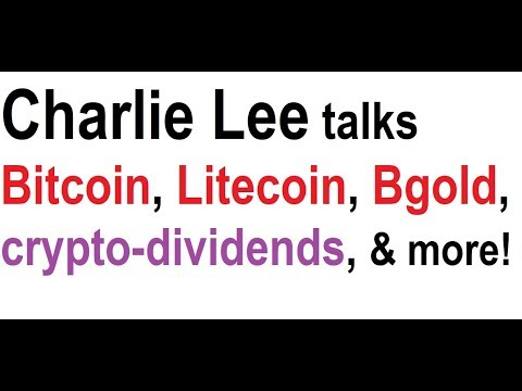 Charlie Lee talks Bitcoin, Litecoin, Bgold, crypto-dividends, and much more!