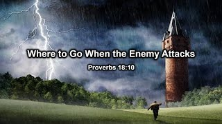 11/18/20 Where to Go When the Enemy Attacks - Prov.18:10