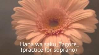 Hana Wa Saku Tagore(practice For Soprano)