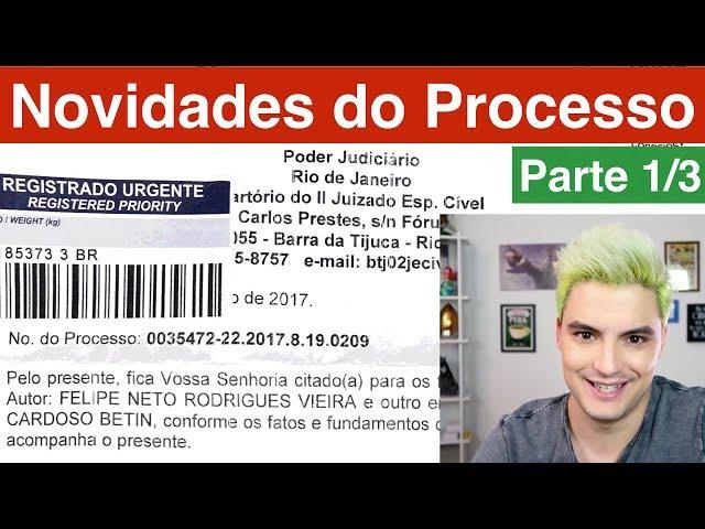 Novidades Sobre o Processo do Felipe Neto contra mim... Parte 1/3