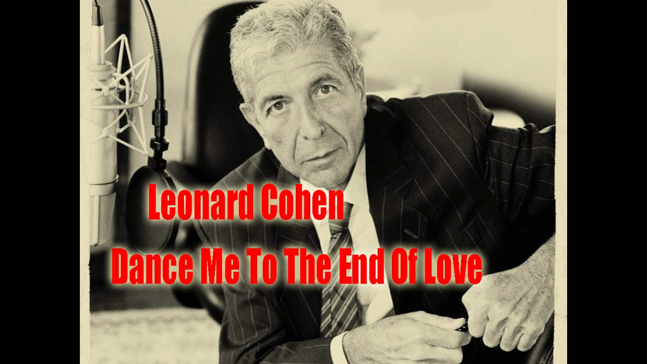 Leonard Cohen - Dance me to the end of love - video ...