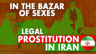 IN THE BAZAR OF SEXES: LEGAL PROSTITUTION IN IRAN