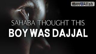 SAHABA THOUGHT THIS BOY WAS DAJJAL
