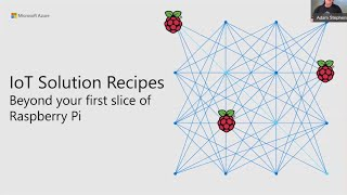 IoT Solution Recipes - Beyond your first slice of Raspberry Pi - Adam Stephensen \u0026 Valeriia Savenko