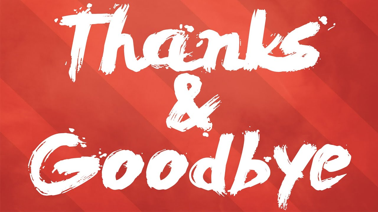 Thank you and Goodbye - YouTube
