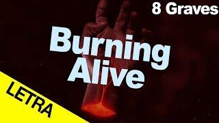 Burning Alive -8 Graves Letra Espanol - Ingles