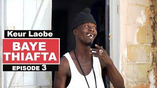 Baye Thiafta - Keur Laobé Episode 3