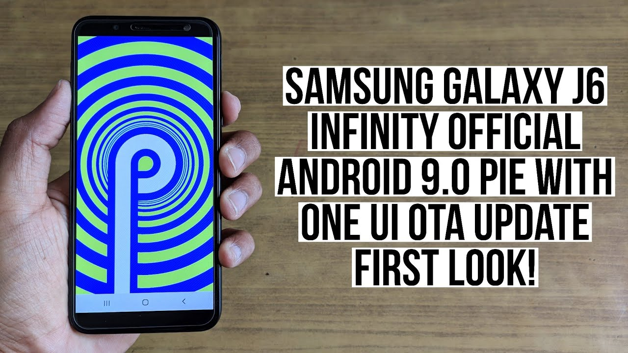 Samsung Galaxy J6 Infinity Official Android 9 0 Pie with One UI OTA Update  First Look!