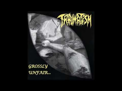 Traumatism - Grossly Unfair... (2000) Full Album (Deathgrind)