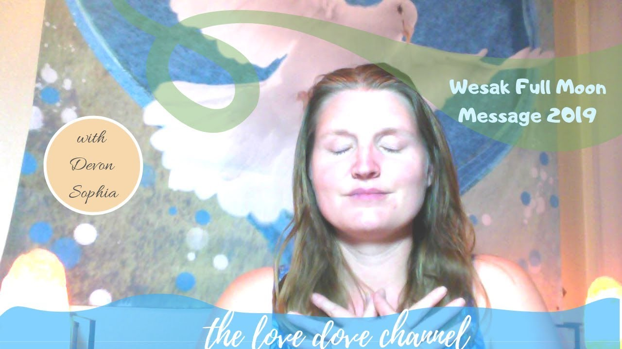 The Love Dove Channel Full Moon Wesak May 2019 Love Message