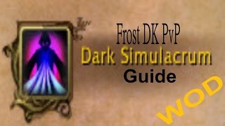 WOD Frost DK PvP - Dark Simulacrum Guide