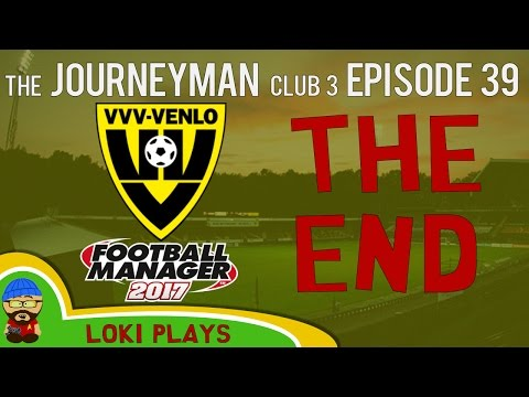 🐺🐶 Let's Play FM17 - The Journeyman C3 EP39 - VVV Venlo The End - Football Manager 2017