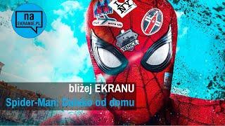 Bliżej Ekranu: Spider-Man Daleko od domu