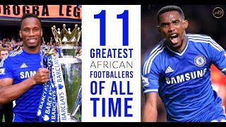 TOP 11 GREATEST AFRICAN FOOTBALL LEGENDS YOU NEED TO KNOW