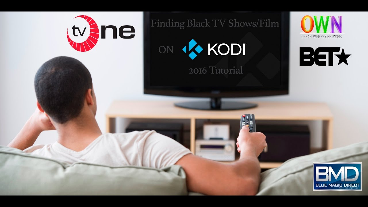 How To Stream Black Tv Shows Movies On Kodi 2016 Bet Own One You