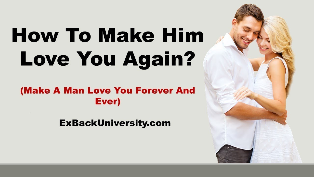 how to make a man love you again