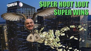 Super Hoot Loot Jackpots at $120/pull at the Cosmo Casino in Vegas