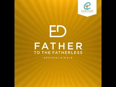 Ed - Father to the Fatherless (Official Lyric Video)