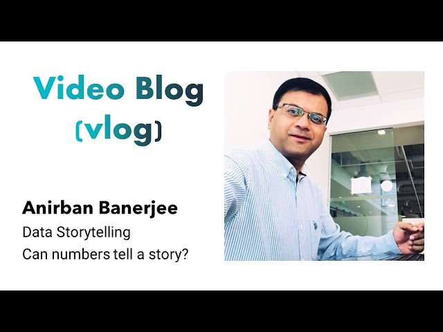 Video Blogs (vlogs) - Data Storytelling – Can numbers tell a story?