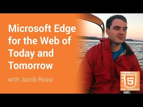 Microsoft Edge for the Web of Today and Tomorrow with Jacob Rossi