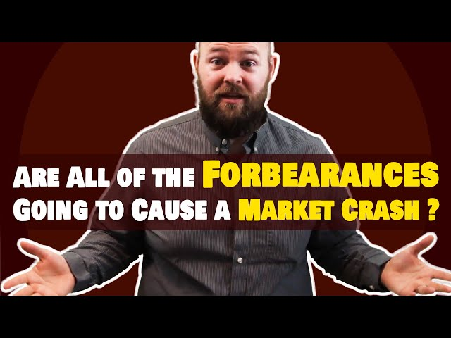 Are All of the Forbearances Going to Cause a Market Crash?