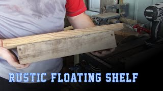 My Next Project: Rustic Floating Shelf