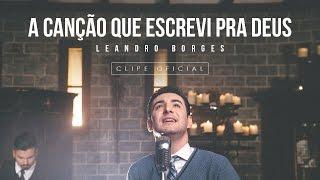Baixar Leandro Borges - A Canção Que Escrevi Pra Deus