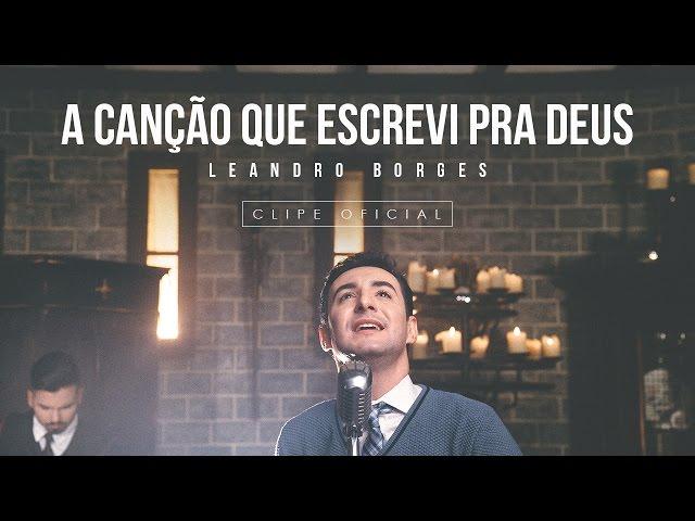 Leandro Borges - A Canção Que Escrevi Pra Deus