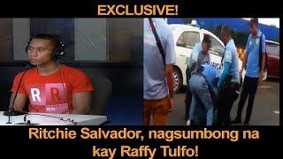 EXCLUSIVE! RITCHIE SALVADOR, NAGSUMBONG NA KAY IDOL RAFFY TULFO, PANOORIN ANG NAGING ENDING NITO
