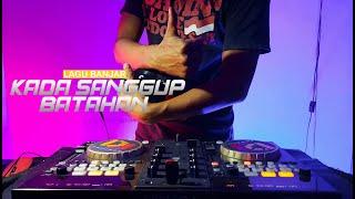 DJ KADA SANGGUP BATAHAN | LAGU BANJAR REMIX FULL BASS