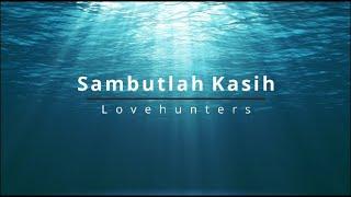 Lovehunters - Sambutlah kasih (lirik)